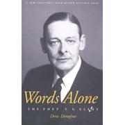 Words Alone : The Poet T. S. Eliot