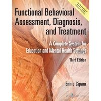 Functional Behavioral Assessment, Diagnosis, and Treatment: A Complete System for Education and Mental Health Settings (Paperback)