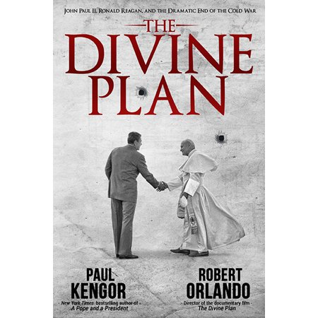 The Divine Plan : John Paul II, Ronald Reagan, and the Dramatic End of the Cold