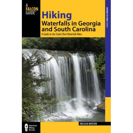 Hiking Waterfalls in Georgia and South Carolina : A Guide to the States' Best Waterfall (Best Hikes In Provo)