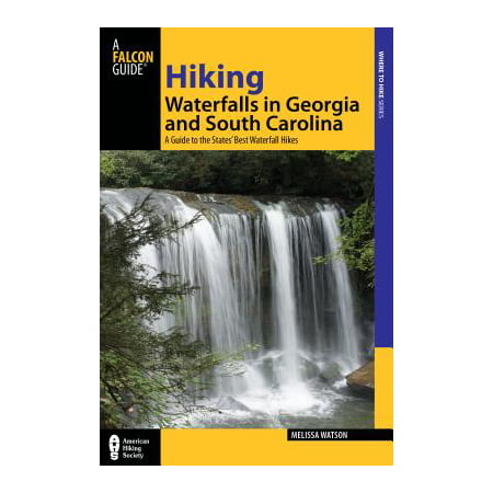 Hiking Waterfalls in Georgia and South Carolina : A Guide to the States' Best Waterfall