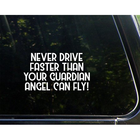 "Never Drive Faster Than Your Guardian Angel Can Fly! - 6-3/4"" x 3-3/4"" - Vinyl Die Cut Decal/ Bumper Sticker For Windows, Cars, Trucks, Laptops, Etc.,Sign Depot,SD1-10347"