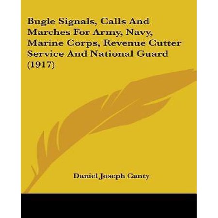 Bugle Signals  Calls And Marches For Army  Navy  Marine Corps  Revenue Cutter Service And National Guard