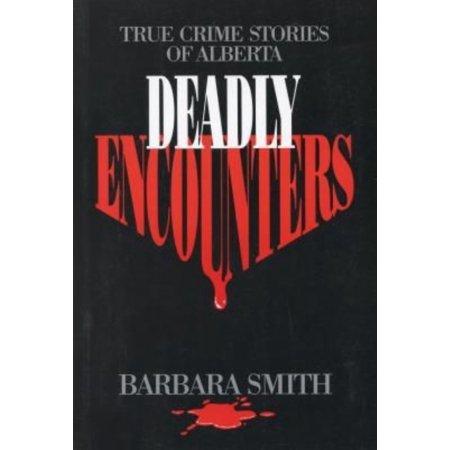 Deadly Encounters: True Crime Stories of Alberta