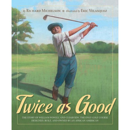 Twice as Good: The Story of William Powell and Clearview the Only Golf Course Designed Built and Owned by an...