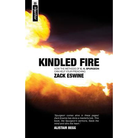 Kindled Fire : How the Methods of C.H. Spurgeon Can Help Your Preaching (Kindle Help Support Contact Us)