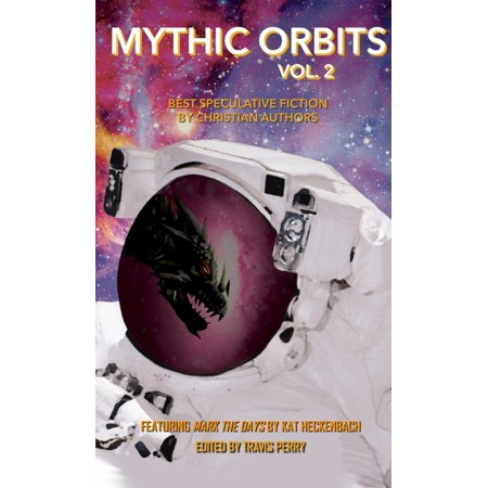 Mythic Orbits: Mythic Orbits Volume 2: Best Speculative Fiction by Christian Authors