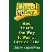 And That's the Way It Was . . . Give or Take : A Daily Dose of My Radio Writings