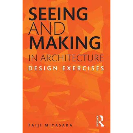 Seeing And Making In Architecture Design Exercises Walmart Com