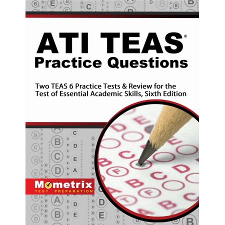 Ati Teas Practice Questions : Two Teas 6 Practice Tests & Review for the Test of Essential Academic Skills, Sixth