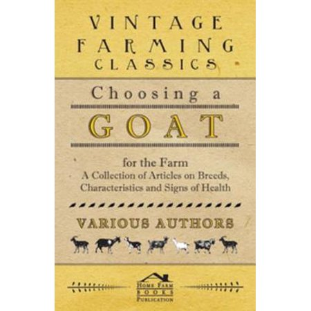 Choosing a Goat for the Farm - A Collection of Articles on Breeds, Characteristics and Signs of Health - eBook