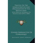 Treatise on the Administration and Organization of the British Army : With Especial Reference to Finance and Supply (1858)
