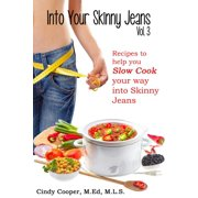 Into Your Skinny Jeans, Vol. 3- Recipes to Help You SLOW COOK Your Way into Skinny Jeans - eBook