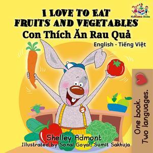 I Love to Eat Fruits and Vegetables Con Thích Ăn Rau Quả - eBook