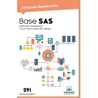 Job Interview Questions: Base SAS Interview Questions You'll Most Likely Be Asked (Paperback)