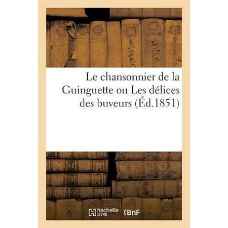 Le Chansonnier De La Guinguette Ou Les Delices Des Buveurs  Recueil De Chansons Anciennes  Arts   French Edition