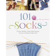 101 Socks : Circular Needles, Felted, Addi-Express, Toe Up, Crocheted, and Spiral Knit
