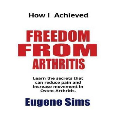 How I Achieved Freedom from Arthritis: Learn the Secrets That Can Reduce Pain and Increase Movement in Osteoarthritis - image 1 de 1