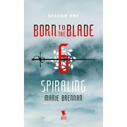 Spiraling (Born to the Blade Season 1 Episode 6) - eBook