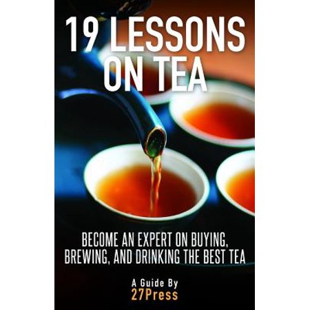 19 Lessons on Tea : Become an Expert on Buying, Brewing, and Drinking the Best