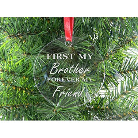 First My Brother Forever My Friend - Clear Acrylic Christmas Ornament - Great Gift for Birthday, or Christmas Gift for Brother,