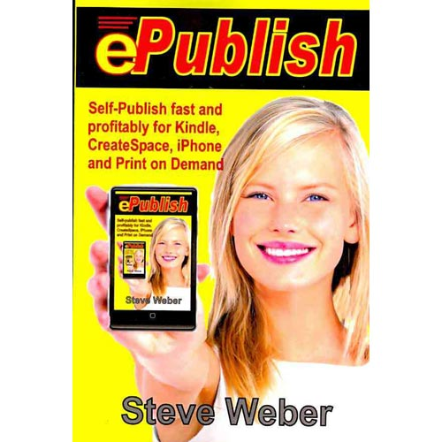 Epublish : Self-Publish Fast and Profitably for Kindle, iPhone, Createspace and Print on Demand