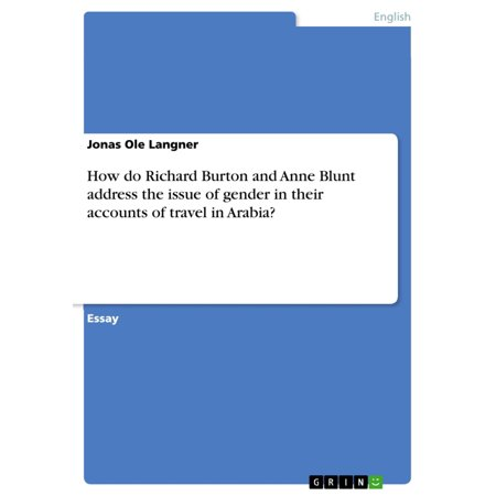 Burton Blunt Board - How do Richard Burton and Anne Blunt address the issue of gender in their accounts of travel in Arabia? - eBook