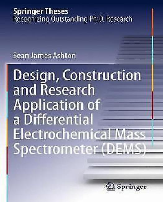Design, Construction and Research Application of a Differential Electrochemical Mass Spectrometer (Dems) by