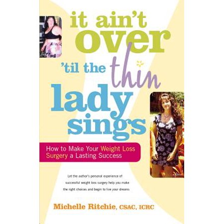 It Ain't Over 'till the Thin Lady Sings : How to Make Your Weight-Loss Surgery a Lasting