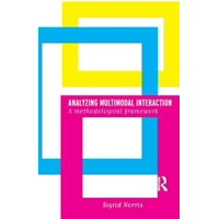Analyzing Multimodal Interaction: A Methodological Framework Paperback