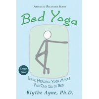 Absolute Beginner: Bed Yoga: Easy, Healing, Yoga Moves You Can Do in Bed - LARGE PRINT (Paperback)(Large Print)