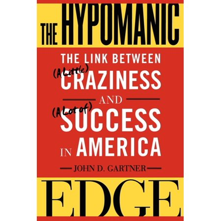 The Hypomanic Edge : The Link Between (A Little) Craziness and (A Lot of) Success in -
