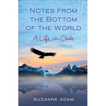 Notes from the Bottom of the World : A Life in Chile (Worlds Hottest Chile)