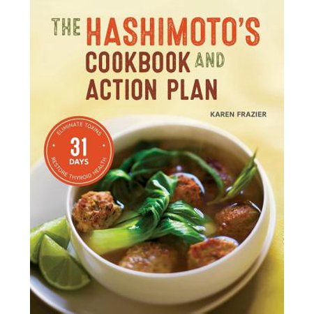 Hashimoto's Cookbook and Action Plan : 31 Days to Eliminate Toxins and Restore Thyroid Health Through (Plan Of Action For Inauthentic Item Complaints)