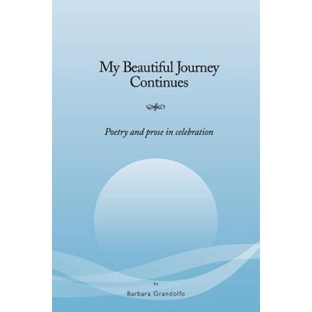 - My Beautiful Journey Continues : Poetry and Prose in Celebration