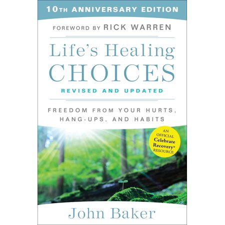 Life's Healing Choices Revised and Updated : Freedom From Your Hurts, Hang-ups, and