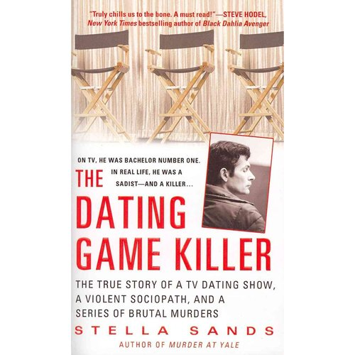 The Dating Game Killer: The True Story of a TV Dating Show, a Violent Sociopath, and a Series of Brutal Murders