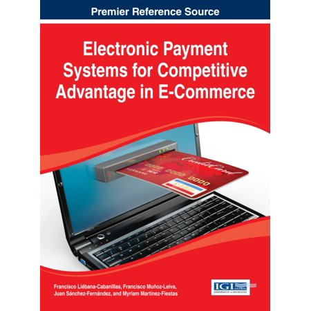 Electronic Payment Systems for Competitive Advantage in E-Commerce - (Strategies For Competitive Advantage In Electronic Commerce)