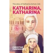 Katharina, Katharina : The Story of Katharina Schtz Zell