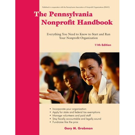 The Pennsylvania Nonprofit Handbook : Everything You Need to Know to Start and Run Your Nonprofit