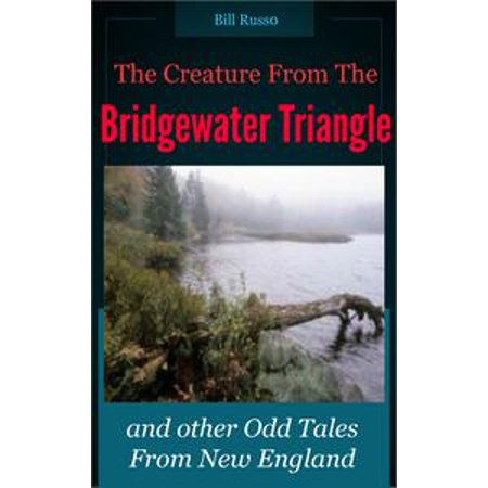 The Creature From the Bridgewater Triangle: and other Odd Tales from New England. - - Bridgewater Halloween
