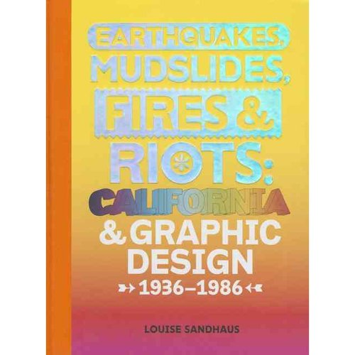 Earthquakes, Mudslides, Fires & Riots: California & Graphic Design, 1936-1986