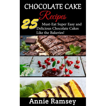 Chocolate Cake Recipes: 25 Must-eat Super Easy and Delicious Chocolate Cakes Like the Bakeries! - eBook