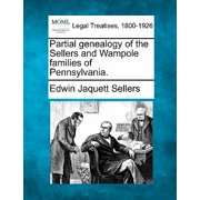 Partial Genealogy of the Sellers and Wampole Families of Pennsylvania.