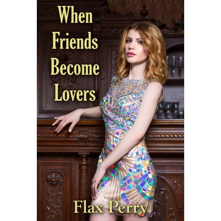 When Friends Become Lovers - eBook (Best Friends Become Lovers)