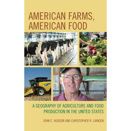 American Farms  American Food  A Geography Of Agriculture And Food Production In The United States