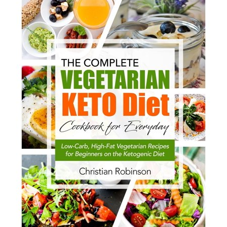 Keto Diet Cookbook : The Complete Vegetarian Keto Diet Cookbook for Everyday - Low-Carb, High-Fat Vegetarian Recipes for Beginners on the Ketogenic Diet (Vegetarian Appetizers For Halloween)