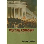 Into The Darkness: An Uncensored Report From Inside the Third Reich at War (Hardcover)