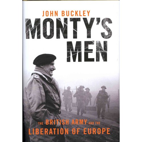 Monty's Men: The British Army and the Liberation of Europe, 1944-45