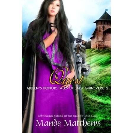 Quest (Queen's Honor, Tales of Lady Guinevere: #2), a Medieval Fantasy Romance - - Lady Guinevere